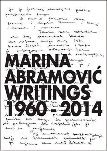 Marina Abramovic: Writings 1960 - 2014