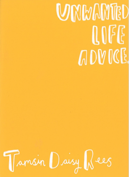 Tamsin Daisy Rees: Unwanted Life Advice