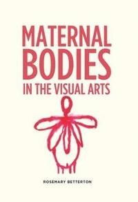 Maternal Bodies in the Visual Arts