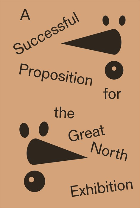 Joanne Tatham & Tom O'Sullivan: A Successful Proposition for the Great Exhibition: Broadsheet