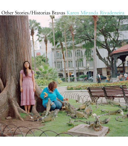 Karen Miranda Rivadeneira: Other Stories/Historia Bravas