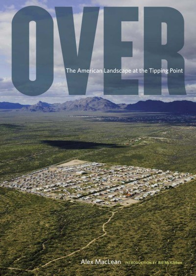 Alex MacLean: Over: The American Landscape at the Tipping Point