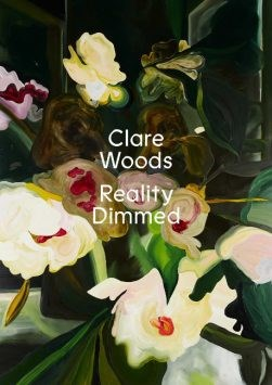 Clare Woods: Reality Dimmed