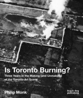 Is Toronto Burning? Three Years in the Making (and Unmaking) of the Toronto Art Scene