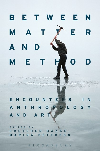 Between Matter and Method: Encounters in Anthropology and Art