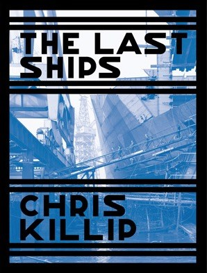 Chris Killip: The Last Ships: Tyneside 1975–77