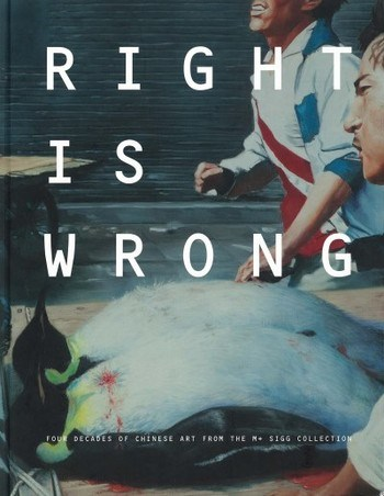 Right is Wrong: Four Decades of Chinese Art from the M+ Sigg Collection