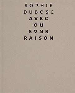 Sophie Dubosc: Avec ou sans raison