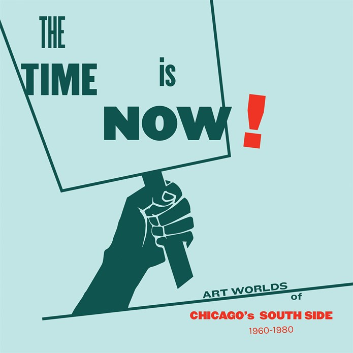 The Time is Now! Art Worlds of Chicago's South Side 1960-1980