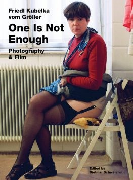 Friedl Kubelka vom Gröller: One Is Not Enough. Photography & Film