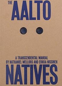 Nathaniel Mellors and Erkka Nissinen: The Aalto Natives – A Transcendental Manual