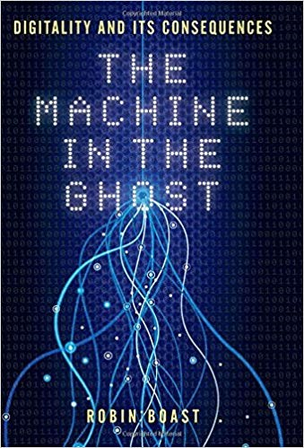 The Machine in the Ghost: Digitality and its Consequences