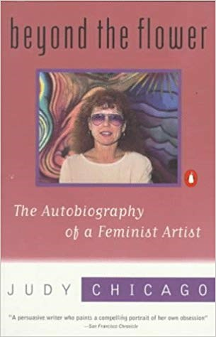 Judy Chicago: Beyond the Flower: The Autobiography of a Feminist Artist