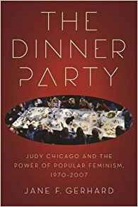 The Dinner Party: Judy Chicago and the Power of Popular Feminism, 1970-2007