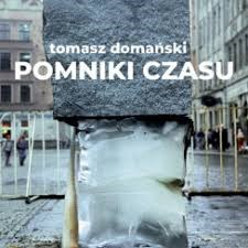 Tomasz Domański: Monuments of Time
