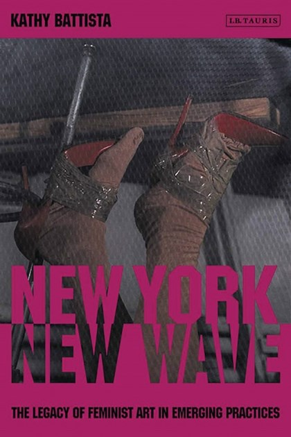 New York New Wave: The Legacy of Feminist Art in Emerging Practice