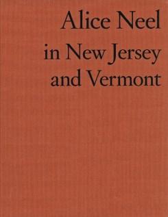 Alice Neel: Alice Neel in New Jersey and Vermont