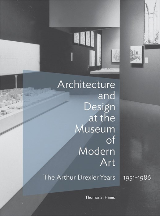 Architecture and Design at the Museum of Modern Art: The Arthur Drexler Years 1951-1986