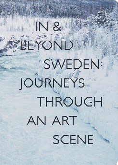 In & Beyond Sweden: Journeys Through An Art Scene