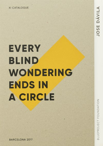 Jose Davila: Every Blind Wondering Ends in a Circle