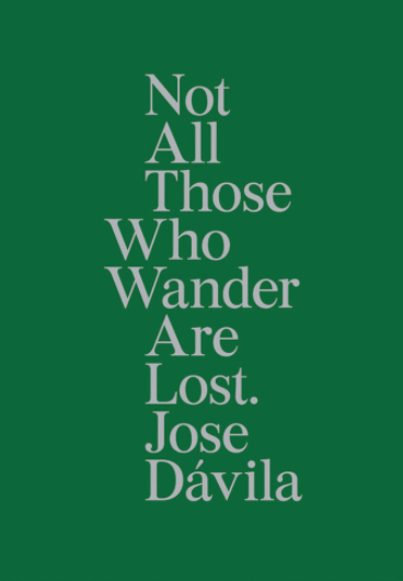 Jose Davila: Not All Those Who Wander Are Lost