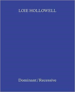 Loie Hollowell: Dominant / Recessive