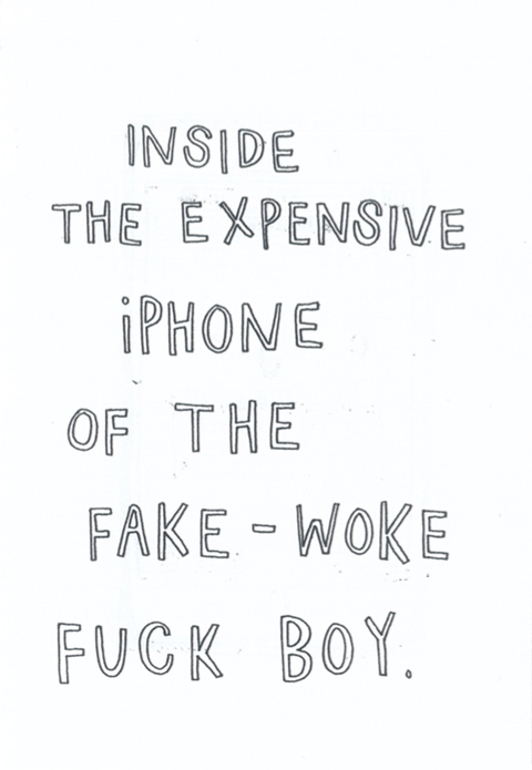 tinyvictorieszine: Inside the Expensive iPhone of the Fake-woke Fuck Boy.