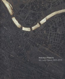Nobody's Property: Art, Land, Space, 2000 - 2010