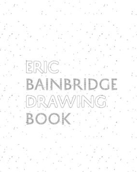 Eric Bainbridge: Drawing Book