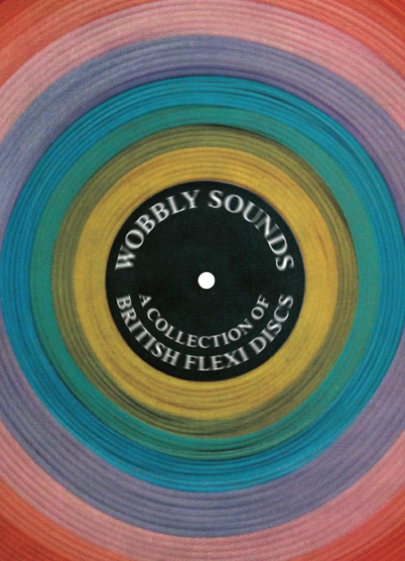 Wobbly Sounds - A Collection of British Flexi Discs