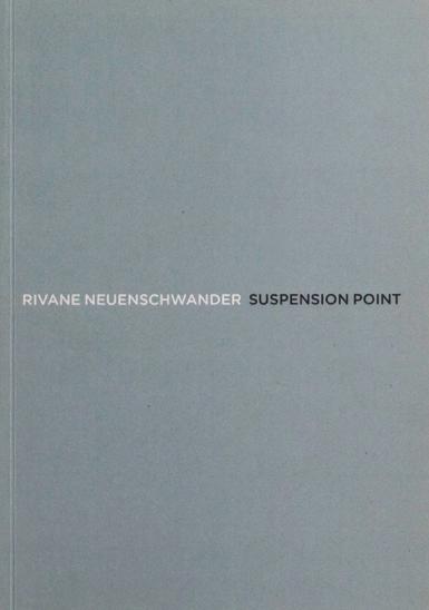 Rivane Neuenschwander: Suspension Point