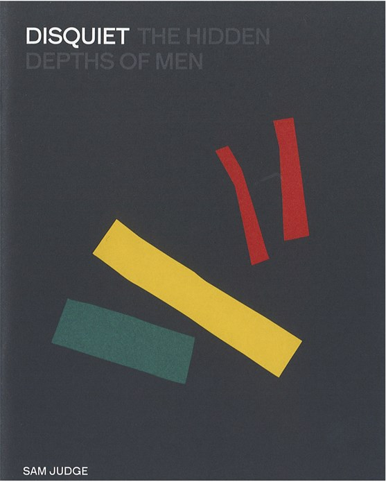 Sam Judge: Disquiet The Hidden Depths of Men