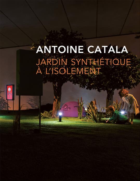 Antoine Catala: Jardin synthétique à l'isolement