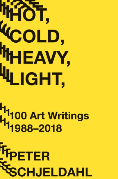 Hot, Cold, Heavy, Light; 100 Art Writings 1988-2018