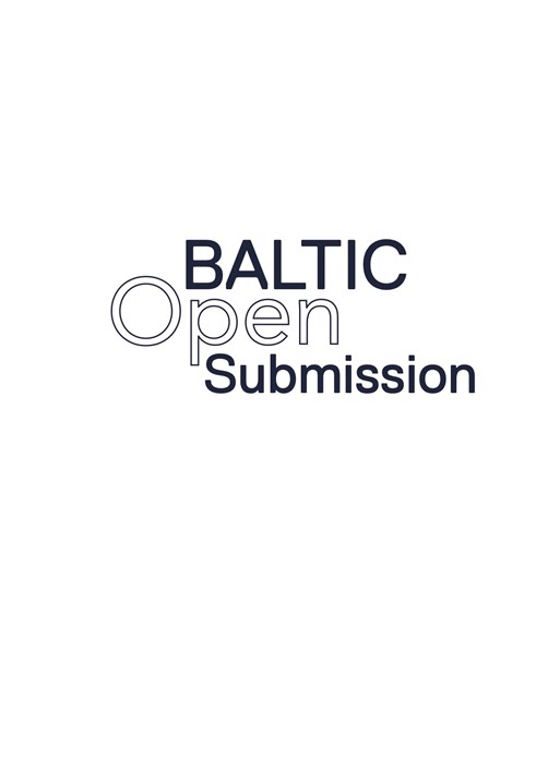 BALTIC Open Submission: Exhibition Guide
