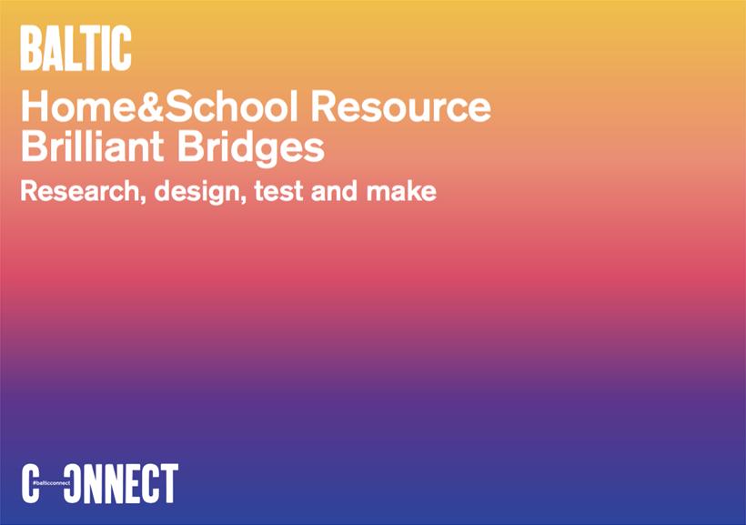 BALTIC Home and School Resource: Brilliant Bridges