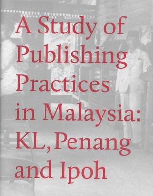 A Study of Publishing Practices in Malaysia: KL, Penang and Ipoh