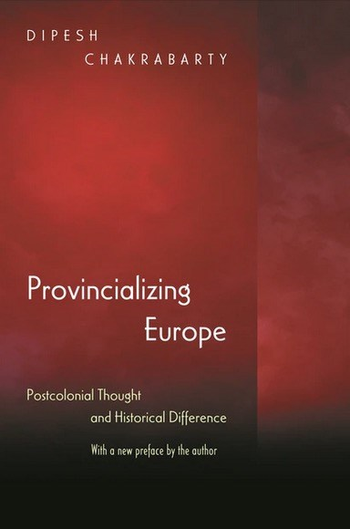 Provincializing Europe: Postcolonial Thought and Historial Difference