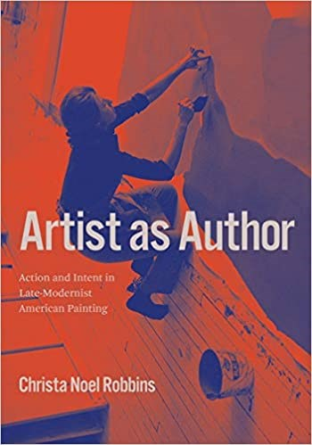 Artist as Author: Action and Intent in Late-Modernist American Painting