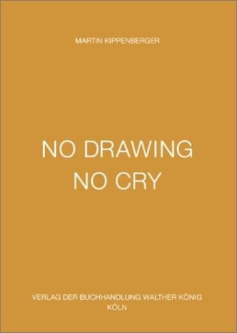 Martin Kippenberger: No Drawing No Cry