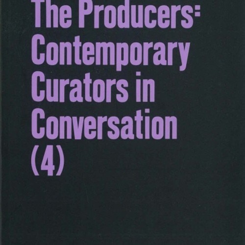 The Producers: Contemporary Curators in Conversation (4): Part 4: Ute Meta Bauer