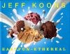 Jeff Koons: Easy Fun - Ethereal